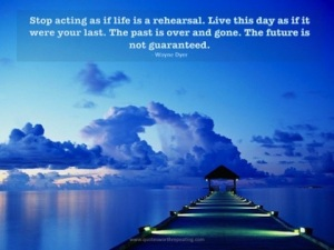 life-is-not-a-rehersal-wayne-dyer-picture-quote